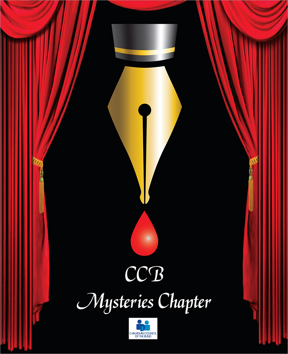 CCB Mysteries Chapter Logo. Red stage curtains are held open by gold tassels to reveal a dark stage. In the center of the stage sits the icon of a fountain pen with a single drop of blood coming from its tip. Below this are the words CCB Mysteries Chapter. Below this is the CCB (Canadian Council of the Blind) Logo.